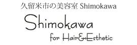 Shimokawa for Hair&Esthetic